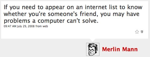 'If you need to appear on an internet list to know whether you're someone's friend, you may have problems a computer can't solve.'